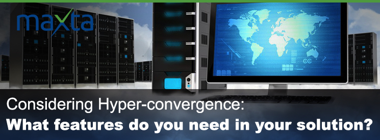 Considering Hyper-convergence: What features do you need in your solution?