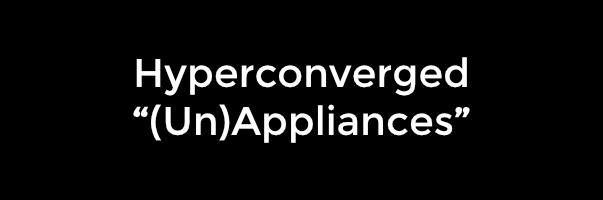 "Introducing Hyperconverged ""(Un)Appliances"""